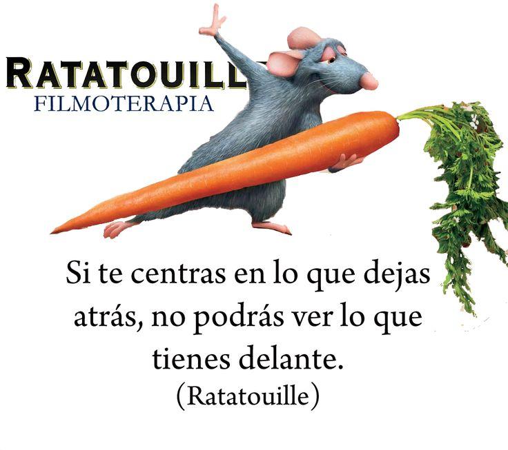"""""""Si te centras en lo que dejas atrás, no podrás ver lo que tienes delante"""" (Ratatouille)"""
