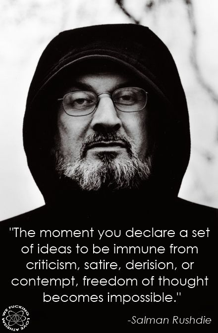 Salman Rushdie quote: The moment you declare a set of ideas to be immune from criticism, satire, derision, or contempt, freedom of thought becomes impossible.