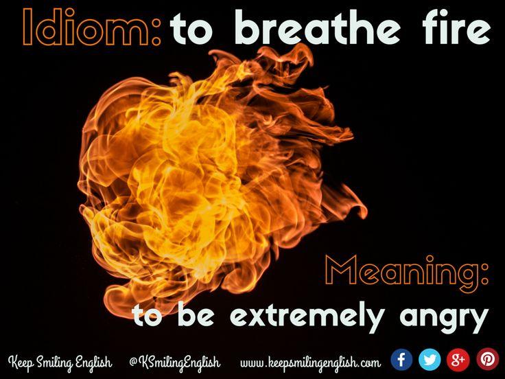 Idiom: to breathe fire
