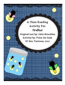 Use this activity with Julie Brinckloe's Fireflies! text. Included are Close Reading Posters for the different levels of a close reading activity. Also included activities using: Text-Self Connections 1st/3rd Person Narration Theme Figurative Language Synonym/Antonym Writing to Extend a text