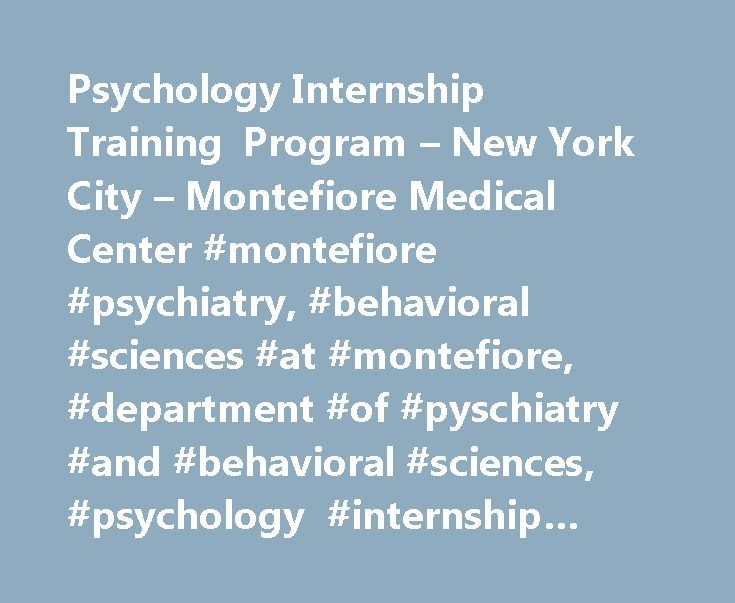 Psychology Internship Training Program – New York City – Montefiore Medical Center #montefiore #psychiatry, #behavioral #sciences #at #montefiore, #department #of #pyschiatry #and #behavioral #sciences, #psychology #internship #training #program http://missouri.remmont.com/psychology-internship-training-program-new-york-city-montefiore-medical-center-montefiore-psychiatry-behavioral-sciences-at-montefiore-department-of-pyschiatry-and-behavioral-science/  # Psychology Internship Training…