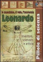 Leonardo. Le macchine, il volo, l'anatomia