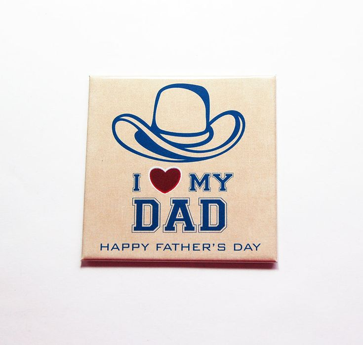 I Love My Dad magnet, Fathers Day magnet, Fridge magnet, Gift for Dad, Fathers Day Gift, Cowboy Dad, Texas Dad, Cowboy Hat magnet (7453) by KellysMagnets on Etsy