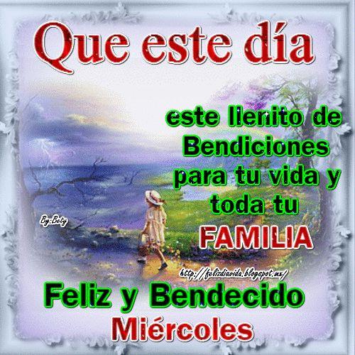 Que este día este llenito de Bendiciones para tu vida y toda tu familia Feliz y Bendecido miércoles