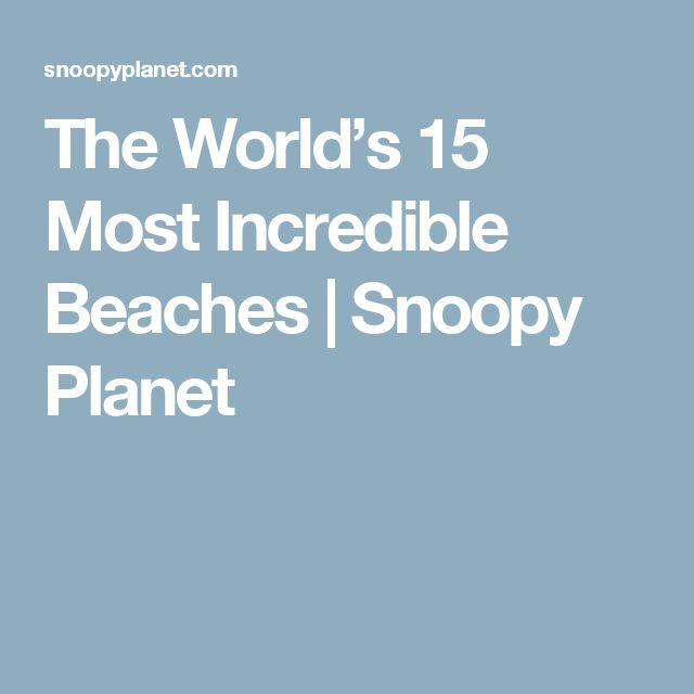 The World's 15 Most Incredible Beaches   Snoopy Planet