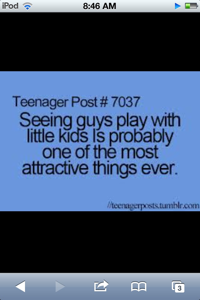 "teenage post ""Seeing guys play with little kids is probably one of the most attractive things ever."" So, true..."