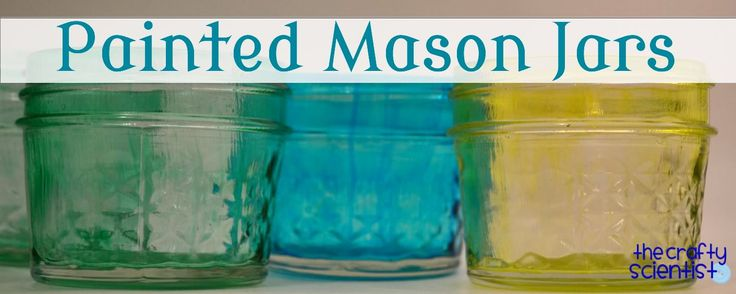 The Crafty Scientist: Painted Mason Jars