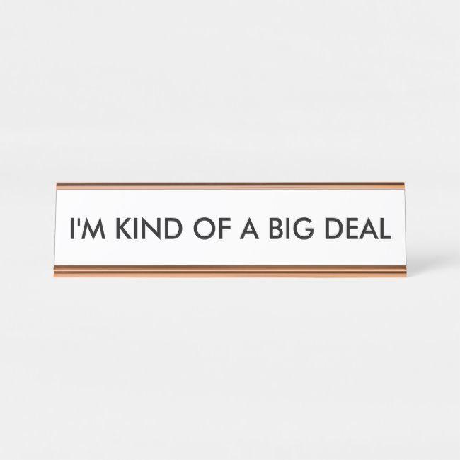 I M A Big Deal Desk Name Plate Zazzle Com In 2020 Desk Name Plates Funny Names Names