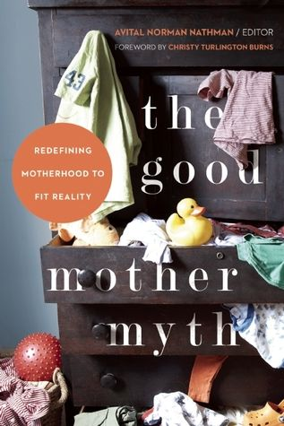 The Good Mother Myth: Redefining Motherhood to Fit Reality by Avital Norman Nathman, editor: This collection of essays takes a realistic look at motherhood and provides a platform for real voices and raw stories, each adding to the narrative of motherhood we don't tend to see in the headlines or on the news. #Books #Mothers