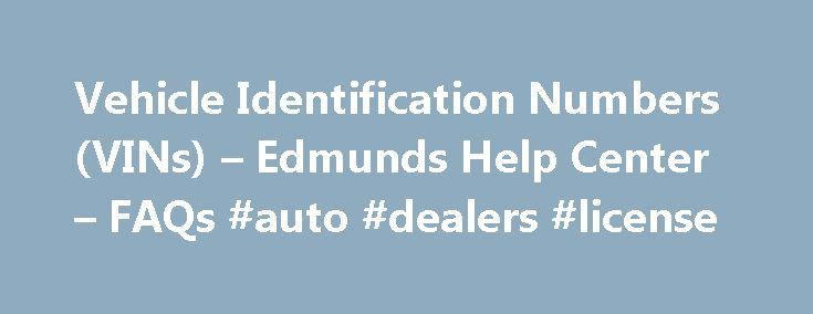 """Vehicle Identification Numbers (VINs) – Edmunds Help Center – FAQs #auto #dealers #license http://auto-car.nef2.com/vehicle-identification-numbers-vins-edmunds-help-center-faqs-auto-dealers-license/  #auto vin check # Vehicle Identification Numbers (VINs) Mark Holthoff August 05, 2015 18:49 What is a VIN? A Vehicle Identification Number, or """"VIN,"""" is the unique code that is assigned to an individual vehicle by its manufacturer and that distinguishes it from all other vehicles. No two…"""