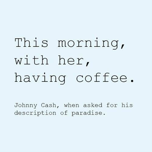 La idea de paraíso de Jhonny Cash. ‪#‎quotes‬