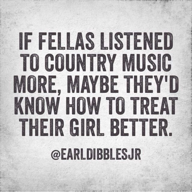 Earl dibbles jr. Country music teaches ya how to treat a girl.