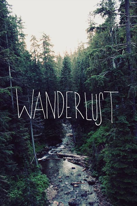 """Your in love with something bigger than love. You believe in something stronger than trust... Wanderlust"""