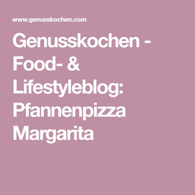 Genusskochen - Food- & Lifestyleblog: Pfannenpizza Margarita
