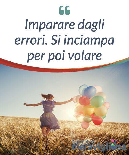 Imparare dagli errori. Si inciampa per poi volare.  Commettere #errori è umano e #normale, bisogna imparare dagli errori in modo da #inciampare e poi #volare invece di cadere e #farsi male.