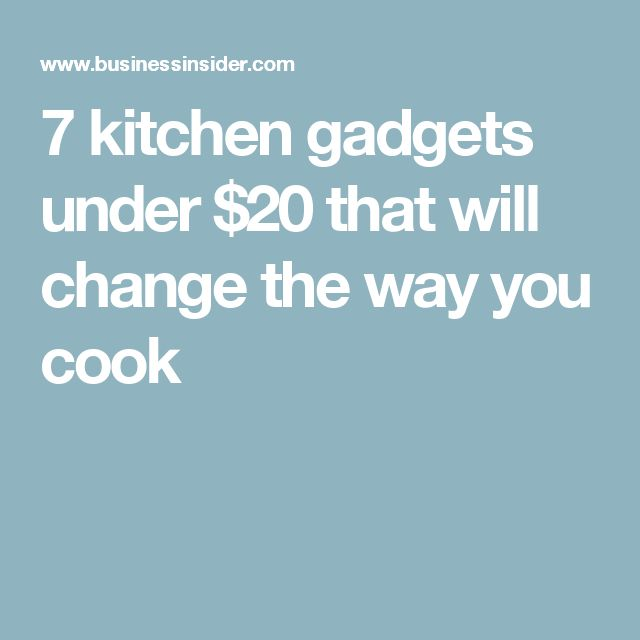 7 kitchen gadgets under $20 that will change the way you cook