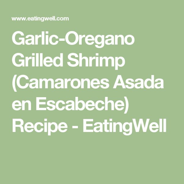 Garlic-Oregano Grilled Shrimp (Camarones Asada en Escabeche) Recipe - EatingWell