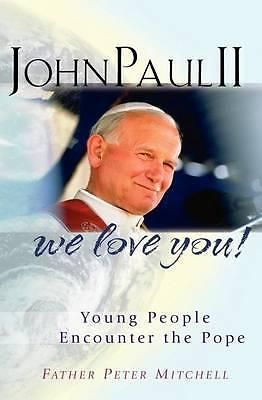 John Paul II WE Love YOU Young People Encounter THE Pope BY DR Peter Mitchell | eBay