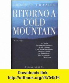 Ritorno a Cold Mountain (9788830414778) Charles Frazier , ISBN-10: 8830414778  , ISBN-13: 978-8830414778 ,  , tutorials , pdf , ebook , torrent , downloads , rapidshare , filesonic , hotfile , megaupload , fileserve