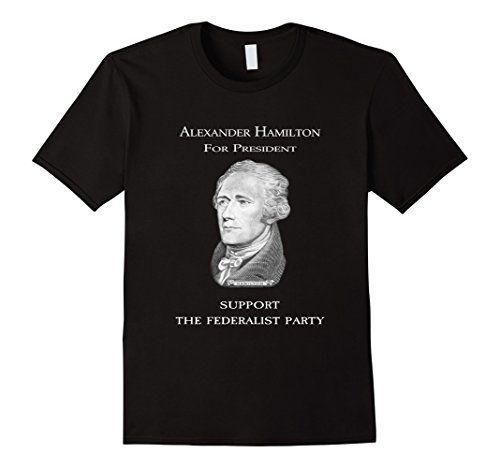 Alexander. Hamilton for President Federalist Party T Shirt https://www.amazon.com/dp/B01HFC0OUG/ref=cm_sw_r_pi_dp_x_zQw9xbNK3F8X1