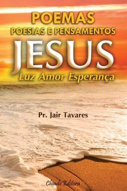 """Blog Cristão: PR. JAIR TAVARES """"JESUS: LUZ, AMOR E ESPERANÇA"""""""