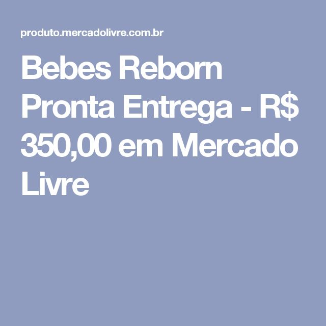 Bebes Reborn Pronta Entrega - R$ 350,00 em Mercado Livre