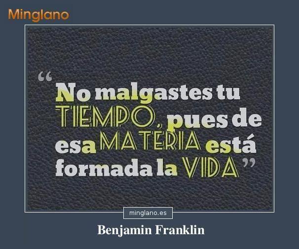 Frase de Benjamin Franklin que habla sobre saber aprovechar el tiempo en la vida