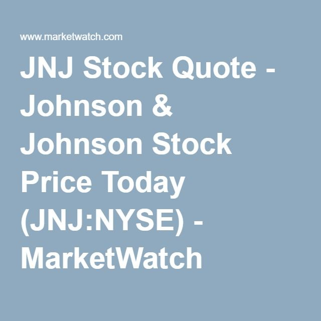JNJ Stock Quote - Johnson & Johnson Stock Price Today (JNJ:NYSE) - MarketWatch