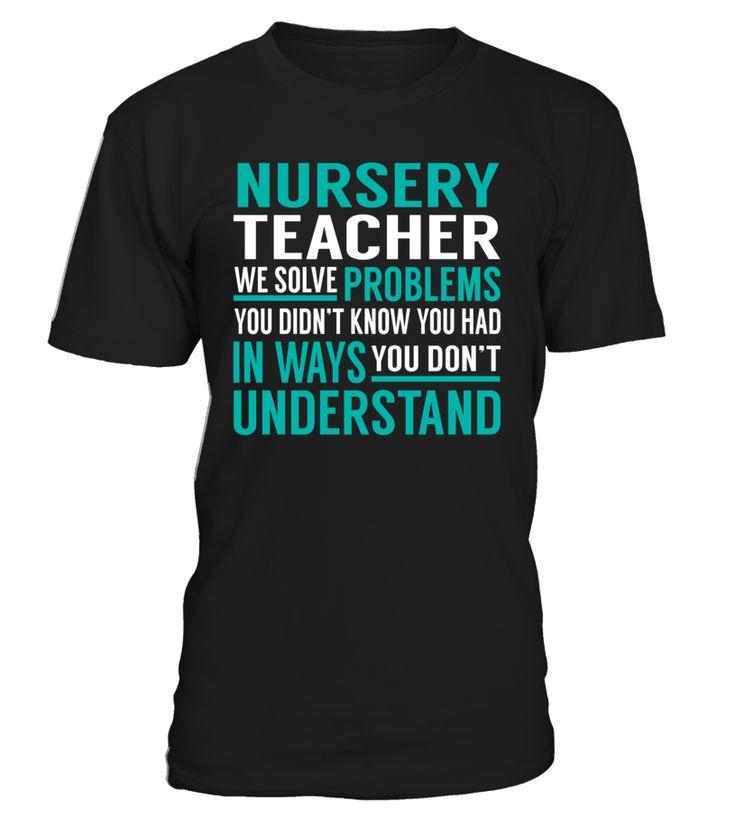 Nursery Teacher We Solve Problems You Dont Understand Job Title T-Shirt #NurseryTeacher