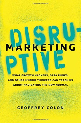 Disruptive Marketing: What Growth Hackers, Data Punks, an…