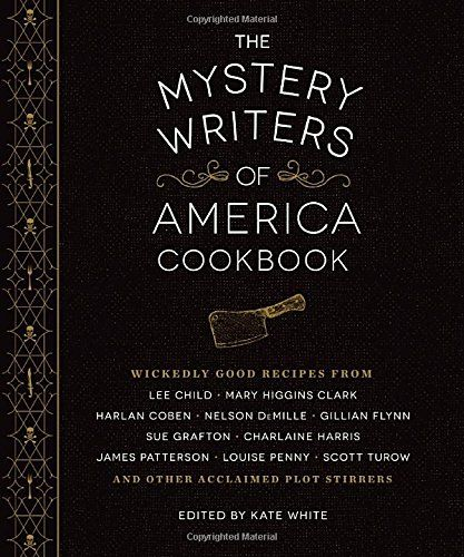 The Mystery Writers of America Cookbook: Wickedly Good Meals and Desserts to Die For by Kate White http://smile.amazon.com/dp/1594747571/ref=cm_sw_r_pi_dp_kX3.ub18ZSWH5