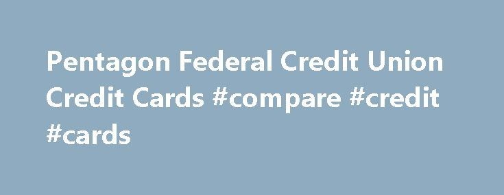 Pentagon Federal Credit Union Credit Cards #compare #credit #cards http://credit-loan.nef2.com/pentagon-federal-credit-union-credit-cards-compare-credit-cards/  #pentagon credit union #Pentagon Federal Credit Cards | PenFed Credit Card Offers Note. Credit scores are used to represent the creditworthiness of a person and may be one indicator to the credit type you are eligible for. However, credit score alone does not guarantee or imply approval for any credit card product. *See the online…