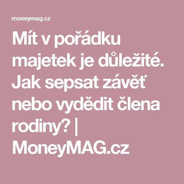 Mít vpořádku majetek je důležité. Jak sepsat závěť nebo vydědit člena rodiny? | MoneyMAG.cz