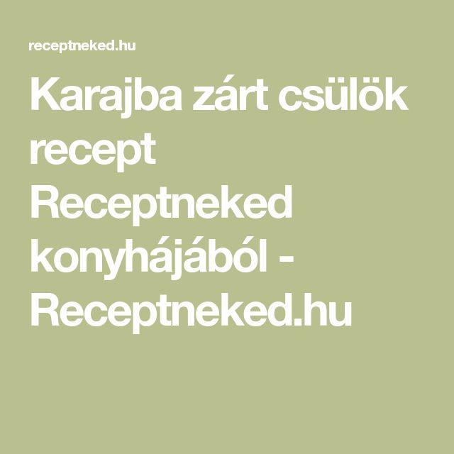 Karajba zárt csülök recept Receptneked konyhájából - Receptneked.hu