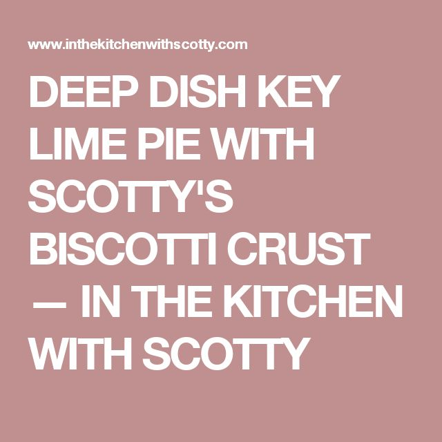 DEEP DISH KEY LIME PIE WITH SCOTTY'S BISCOTTI CRUST — IN THE KITCHEN WITH SCOTTY