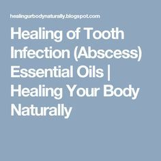 Healing of Tooth Infection (Abscess) Essential Oils | Healing Your Body Naturally