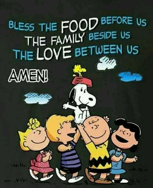 Snoopy...Bless the food before us, the family beside us, the love between us.  Amen!