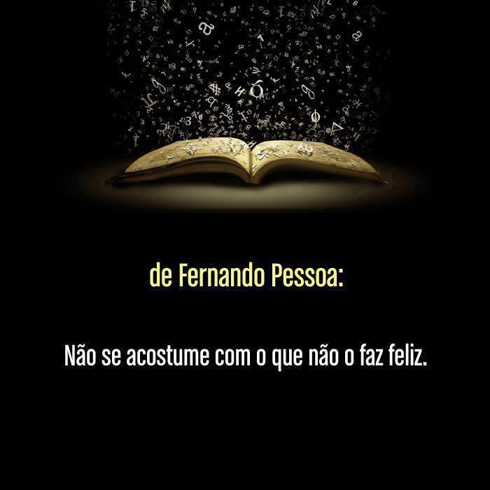 Fernando Pessoa  eu mudei escravo de suas necessidades e infeliz . ande pra frente mesmo sem rumo se o rumo ta escuro mude o norte...