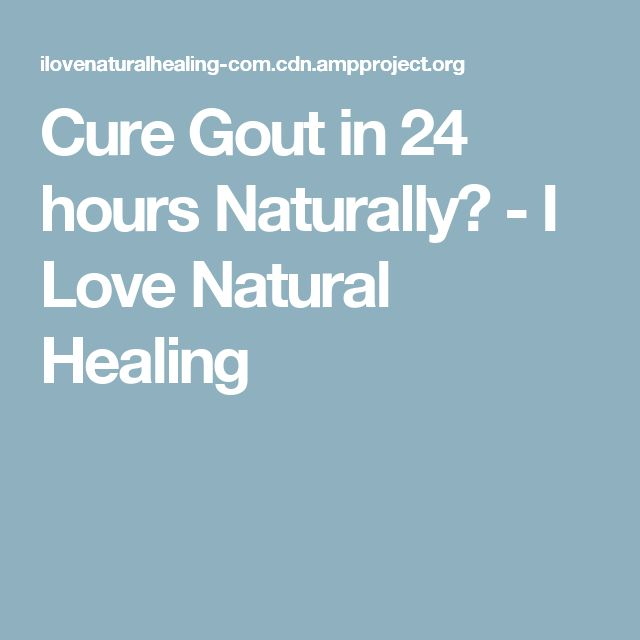 Cure Gout in 24 hours Naturally? - I Love Natural Healing