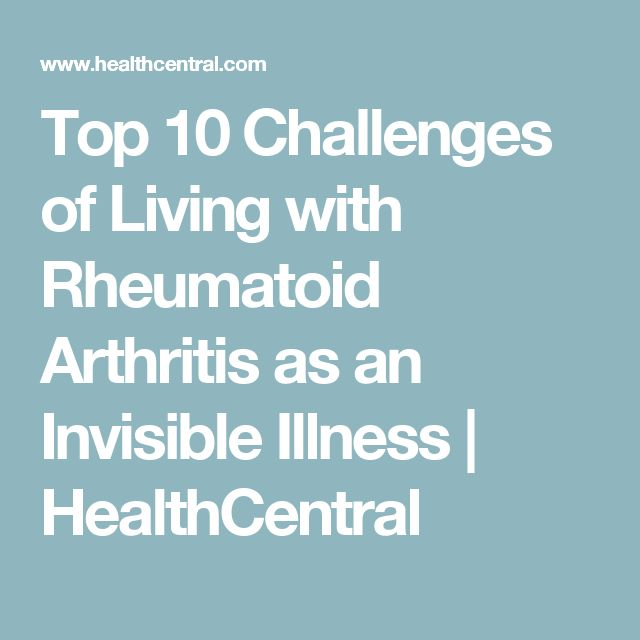 Top 10 Challenges of Living with Rheumatoid Arthritis as an Invisible Illness | HealthCentral