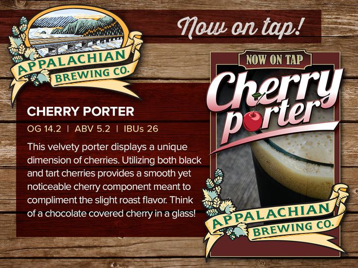 Appalachian Brewing Company  Try our new specialty beer Cherry Porter! Available 2/6/17. This velvety porter displays a unique dimension of cherries. Utilizing both black and tart cherries provides a smooth yet noticeable cherry component meant to compliment the slight roast flavor. Think of a chocolate covered cherry in a glass!