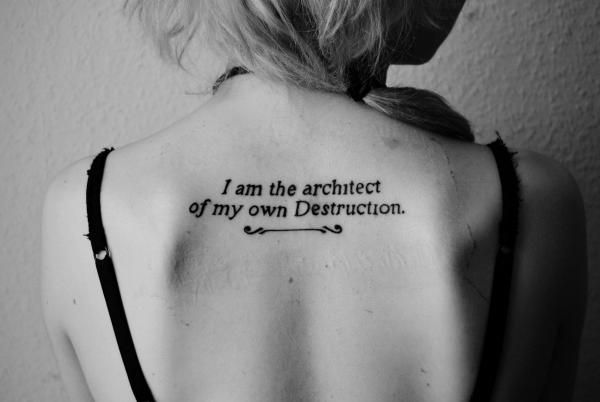 """I am the architect of my own Destruction""  I love this b/c it reminds me that I am responsible for MY happiness/unhappiness and success/lack of success in life...no one else but ME."