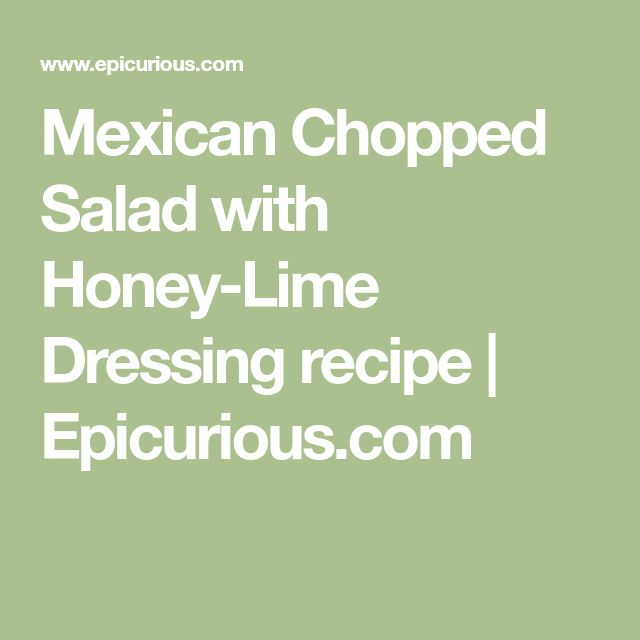 Mexican Chopped Salad with Honey-Lime Dressing recipe | Epicurious.com