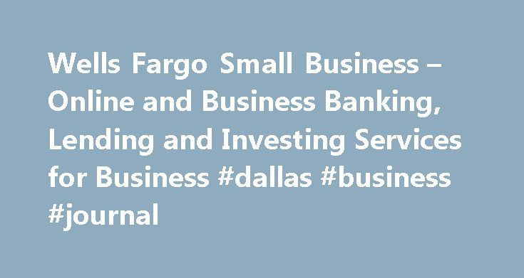 Wells Fargo Small Business – Online and Business Banking, Lending and Investing Services for Business #dallas #business #journal http://bank.nef2.com/wells-fargo-small-business-online-and-business-banking-lending-and-investing-services-for-business-dallas-business-journal/  #small business banking # Wells Fargo Personal Next-day funding available for most transactions when funding to a Wells Fargo checking or savings account. Important notice regarding use of cookies: By continuing to use…