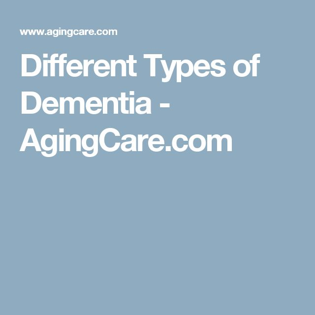 Different Types of Dementia - AgingCare.com