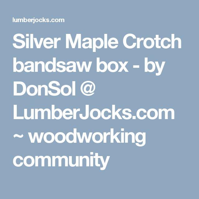 Silver Maple Crotch bandsaw box - by DonSol @ LumberJocks.com ~ woodworking community