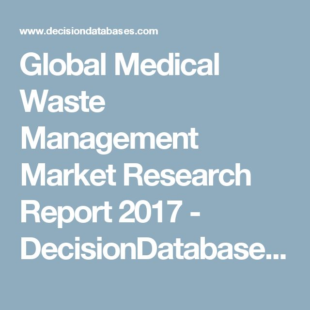 Global Medical Waste Management Market Research Report 2017 - DecisionDatabases.com