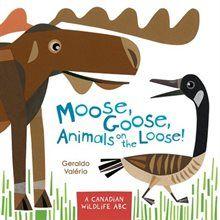 Book Moose, Goose, Animals on the Loose!: A Canadian Wildlife ABC by Geraldo Valério
