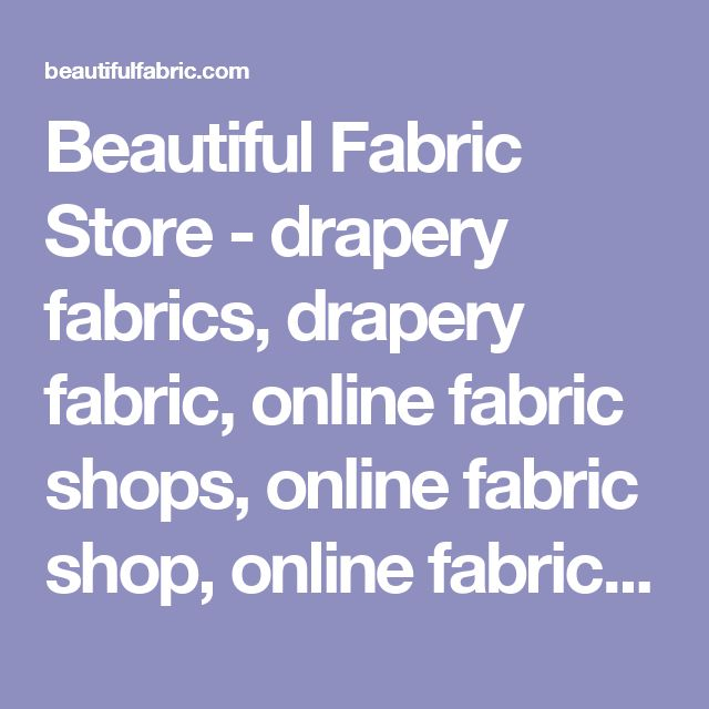 Beautiful Fabric Store - drapery fabrics, drapery fabric, online fabric  shops, online fabric shop, online fabric stores, online fabric store, outdoor  fabrics, outdoor fabric, sheer fabrics, sheer fabric, wholesale fabrics,  wholesale fabric, retail fabric
