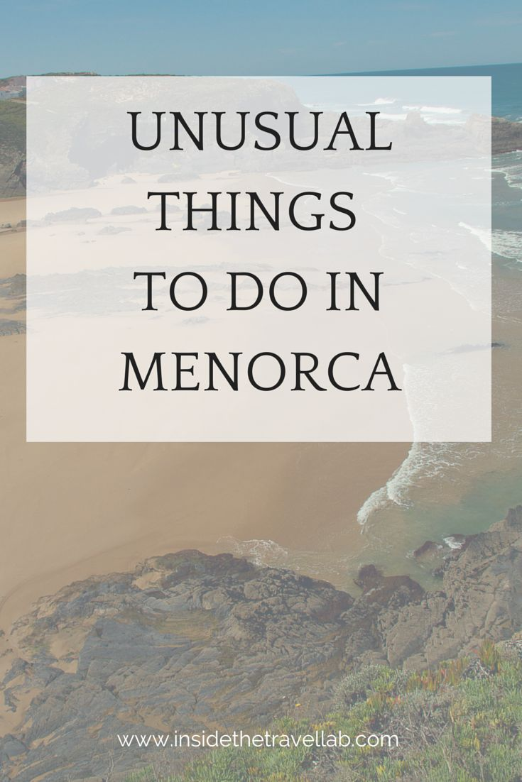 7 Unusual Things To Do in Menorca, one of the main islands of the Balearic Islands (Spain).